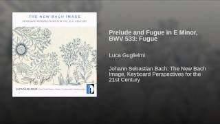 Prelude and Fugue in E Minor, BWV 533: Fugue