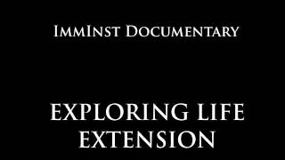 Exploring Life Extension, the ImmInst documentary