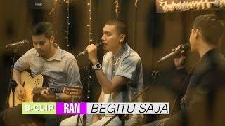 B-CLIP #5 RAN - Begitu Saja