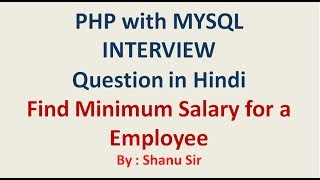 Find Minimum Salary for a Employee from  Mysql in PHP by shanu sir