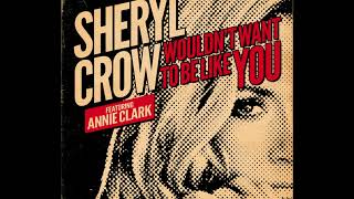 Sheryl Crow Wouldn't Want To Be Like You