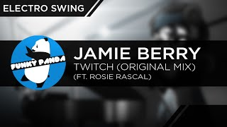 ElectroSWING || Jamie Berry - Twitch Ft. Rosie Rascal (Original Mix)
