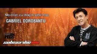Gabriel Dorobantu - Ma-ntorc cu drag in satul meu Hd Official