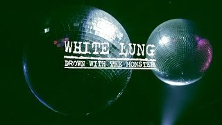 Watch White Lung Drown With The Monster video