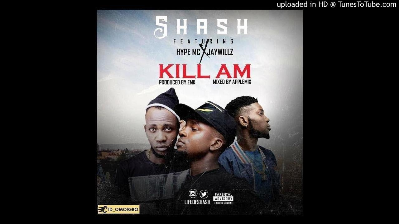 Download Shash ft Jaywillz & Hype Mc - Kill Am (Prod By EMK)