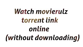 How to watch movierulz torrent link online..without downloading..