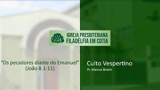 Culto Vespertino - Os pecadores diante do Emanuel