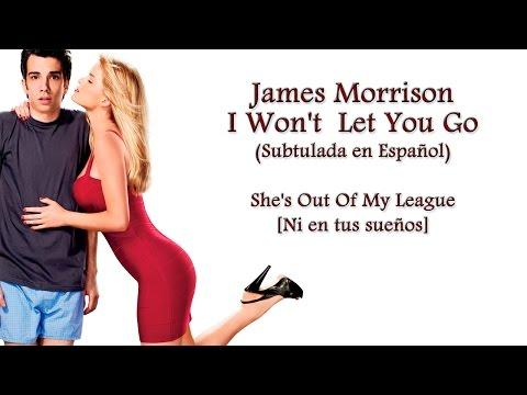 James Morrison - I Won't Let You Go (Traducida en Español) She's Out of My League [Ni en tus sueños]