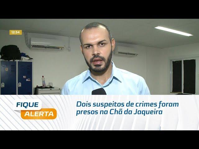 Dois suspeitos de crimes foram presos durante operação na Chã da Jaqueira