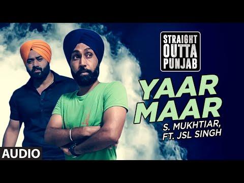 Latest Punjabi Song 2016 | Yaar Maar | S Mukhtiar | JSL Singh | Straight Outta Punjab