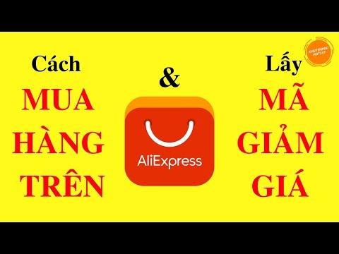 Cách mua hàng trên Aliexpress và lấy mã giảm giá Aliexpress