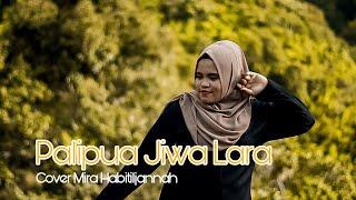 Download Lagu PALIPUA JIWA LARA - MIRA HABITILJANNAH COVER mp3