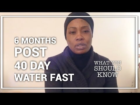 6 months post 40 day water fast ...what you should know
