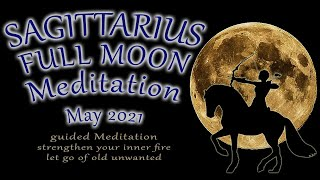 SAGITTARIUS MAY Full Moon 2021 guided Meditation Super Moon Flower moon   Strengthen Inner Fire