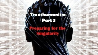 Transhumanism the Enemy!Part 3:Preparing for the Singularity