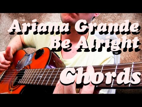 Guitar Chords Ariana Grande Be Alright Youtube