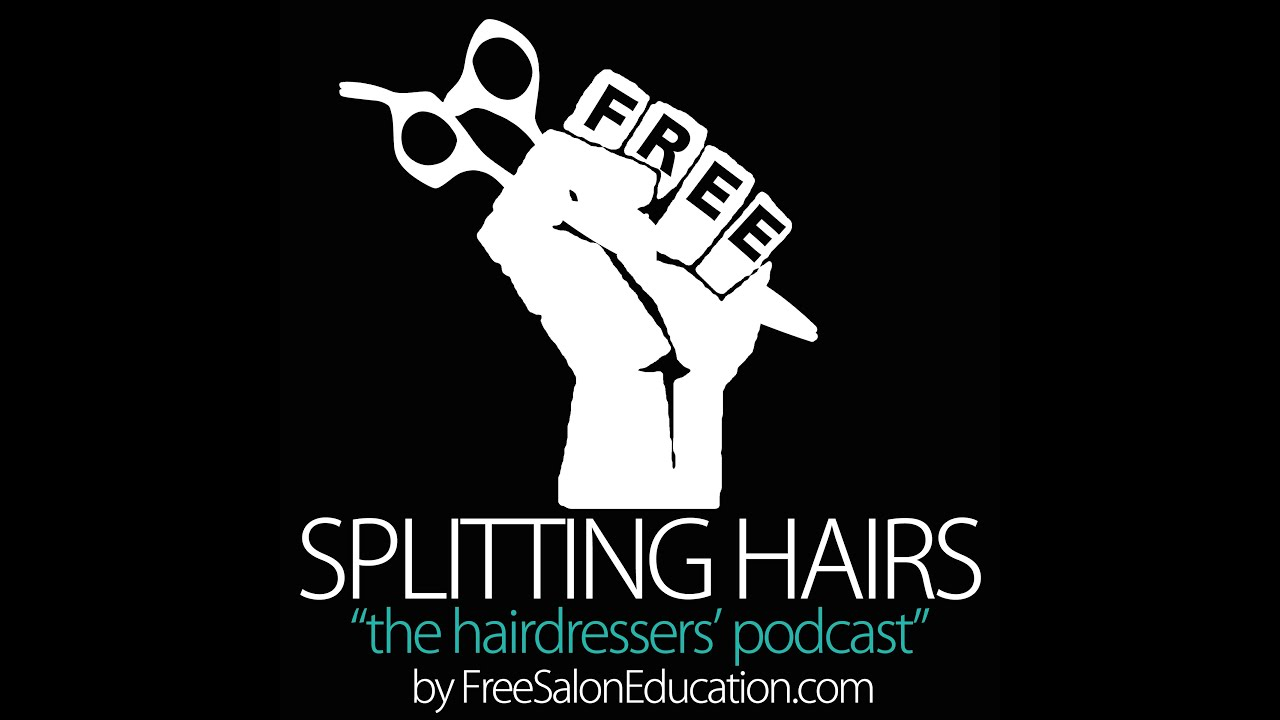 "SPLITTING HAIRS ""the hairdressers' podcast"" EPISODE 3"