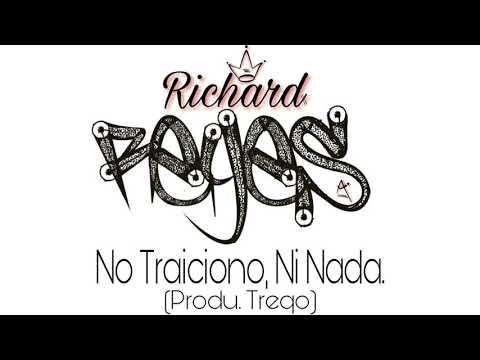 RICHARD REYES - NO TRAICIONO, NI NADA (PROD. TREQO)