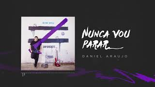 Daniel Araujo - NUNCA VOU PARAR [Official Lyric Video]