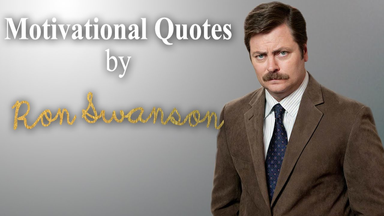 Ron Swanson Motivational Quotes YouTube