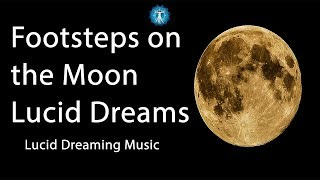 "Lucid Dreaming Music: ""Footsteps on the Moon Lucid Dreams"" Space Fantasy"