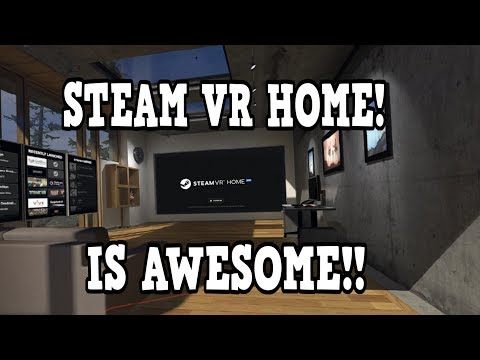 STEAM VR HOME IS AWESOME!! | STEAM VR HOME | BETA ACCESS | STEAM VR |