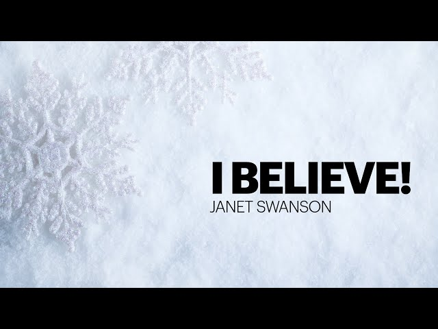 I Believe - Janet Swanson - Dec 27, 2020