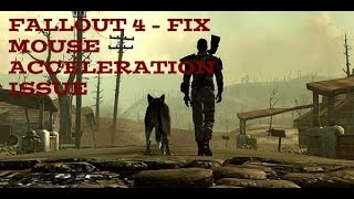 Fallout 4 - Fix Mouse Acceleration Issue