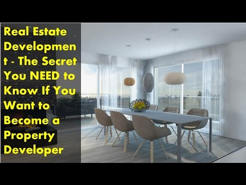 Real Estate Development - The Secret You NEED to Know If You Want to Become a Property Developer