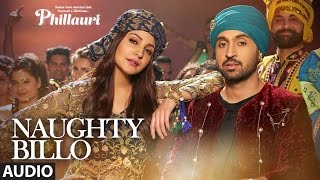 Phillauri : Naughty Billo Full Audio Song | Anushka Sharma,Diljit Dosanjh|Shashwat Sachdev |