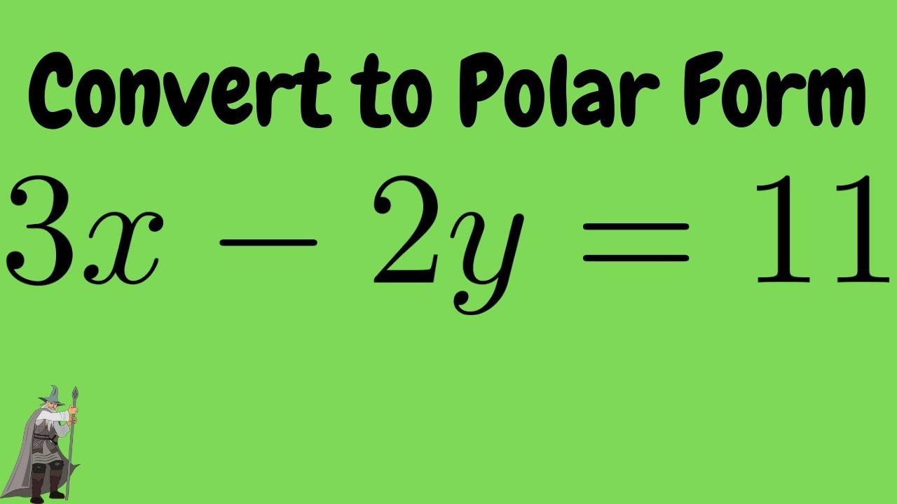 Convert the rectangular equation 3x - 2y = 11 into polar form ...