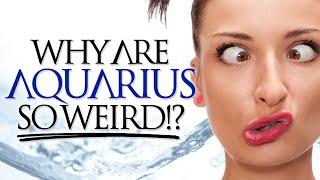 Why Are Aquarius SO Weird?