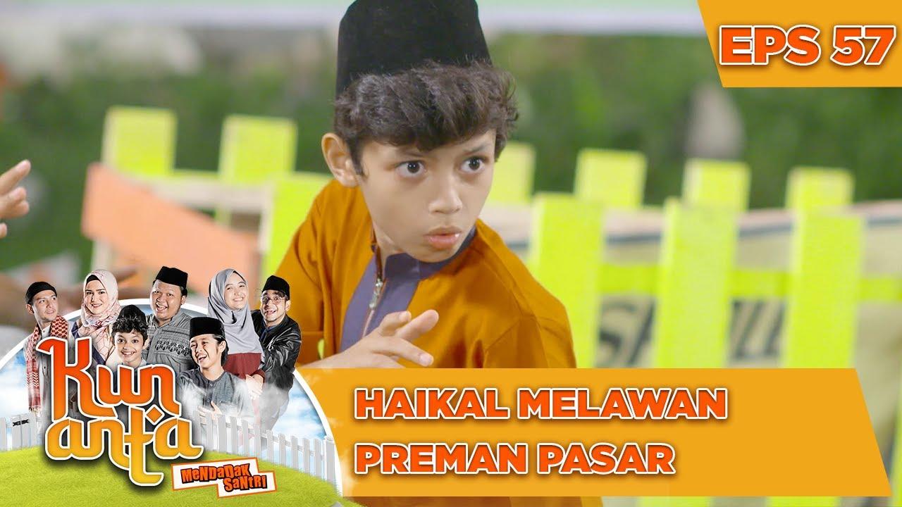 Download Haikal Melawan Preman Pasar - Kun Anta Mendadak Santri