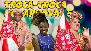 Troca-troca do Carnaval 5 + Revolução Salgueirense