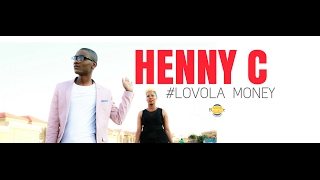 HENNY C -LOVOLA MONEY OFFICIAL VIDEO