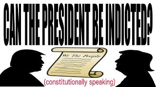 Can the President be indicted? Constitutionally speaking?