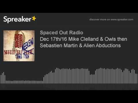 Dec 17th/16 Mike Clelland & Owls then Sebastien Martin & Alien Abductions