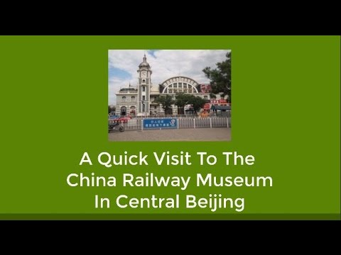 A Quick Tour of the Beijing Railway Museum in China