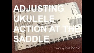 Adjusting Ukulele Action At The Saddle - Got A Ukulele Beginners Tips