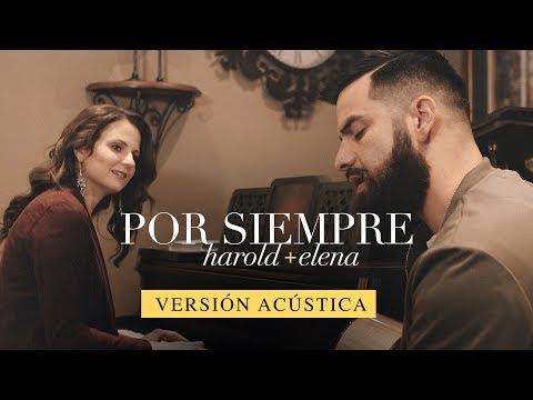 Harold y Elena - Por Siempre (Versión Acústica) Videoclip Oficial