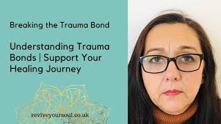 Breaking the Trauma Bond | Understanding Trauma Bonding | Support Your Healing Journey