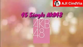 Video 45 Single AKB48 (2006 - 2016) download MP3, 3GP, MP4, WEBM, AVI, FLV Juni 2018
