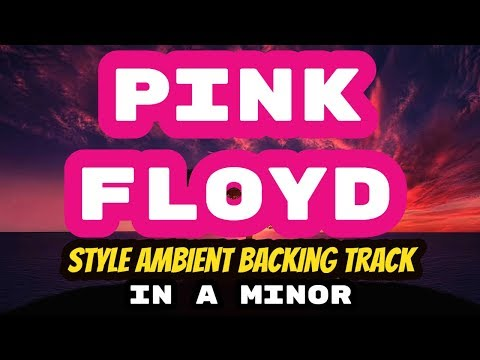 Pink Floyd Style Ambient Backing Track in A Minor (Am)