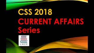 How to Prepare Current Affairs for CSS 2018: a sample topic.