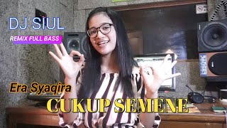 CUKUP SEMENE - DJ SIUL REMIX FULL BASS ( ERA SYAQIRA )