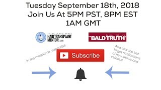 Live Stream!!! The Bald Truth- September 18th, 2018-FUE-FUT-Hair Transplant