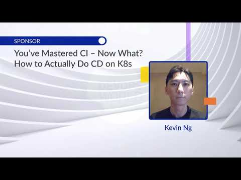 You've Mastered CI - Now What? How to Actually do CD on Kubernetes [DevOps World]