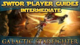 Star Wars: The Old Republic - Player Guides (Intermediate) - Galactic Starfighter