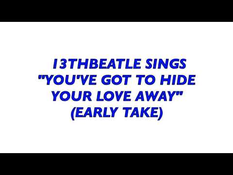 BEATLES-YOU'VE GOT TO HIDE YOUR LOVE AWAY (EARLY TAKE)13THBEATLE(COVER)