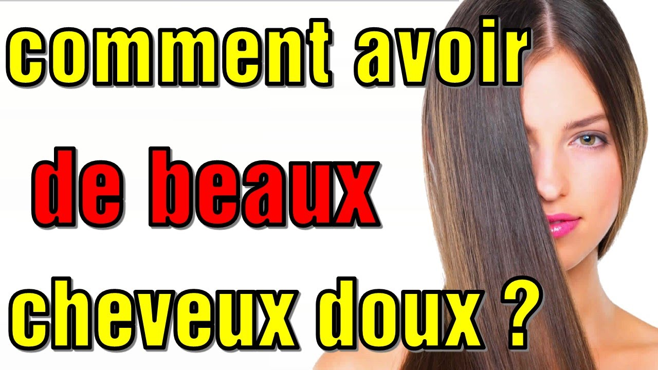 comment avoir de beaux cheveux doux youtube. Black Bedroom Furniture Sets. Home Design Ideas